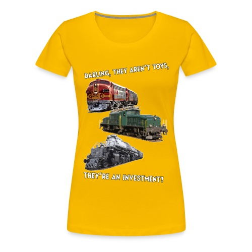 Darling, those aren't toys, they're an investment! - Women's Premium T-Shirt