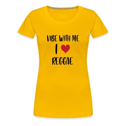 Vibe With Me I Love Reggae - Women's Premium T-Shirt