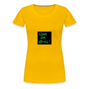 t shirt com on bruh - Women's Premium T-Shirt