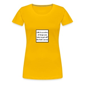Life is a series of steps you take to get off the - Women's Premium T-Shirt