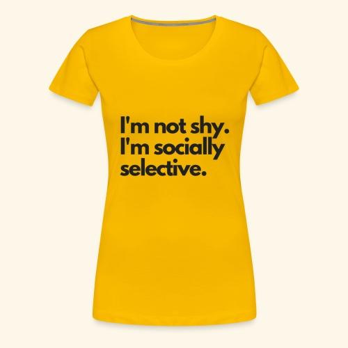 I'm not shy. I'm socially selective. - Women's Premium T-Shirt