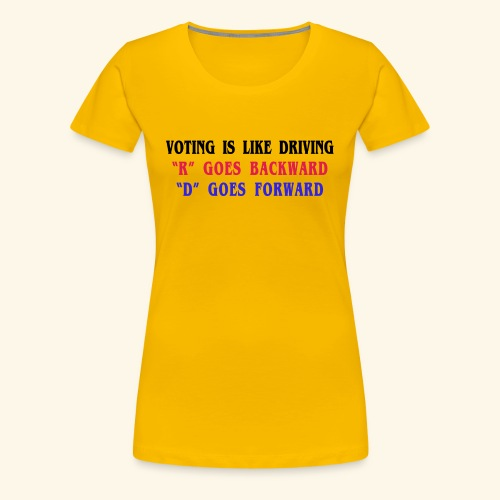 VOTING IS LIKE DRIVING - Women's Premium T-Shirt