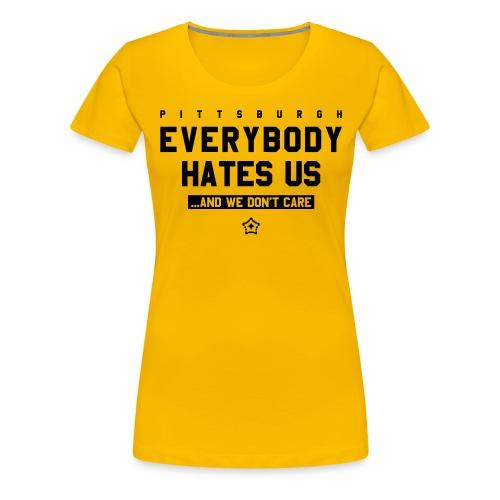 Pittsburgh Everybody Hates Us - Women's Premium T-Shirt