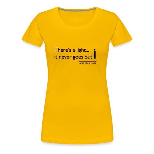 Theres a light - Women's Premium T-Shirt