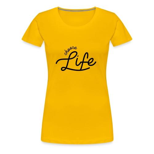 Choose Life - Women's Premium T-Shirt