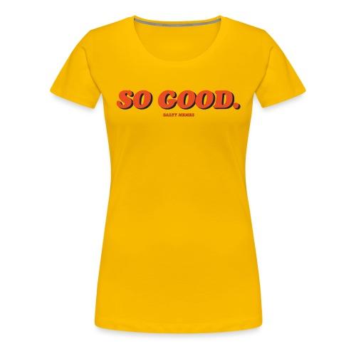 So Good. - Women's Premium T-Shirt
