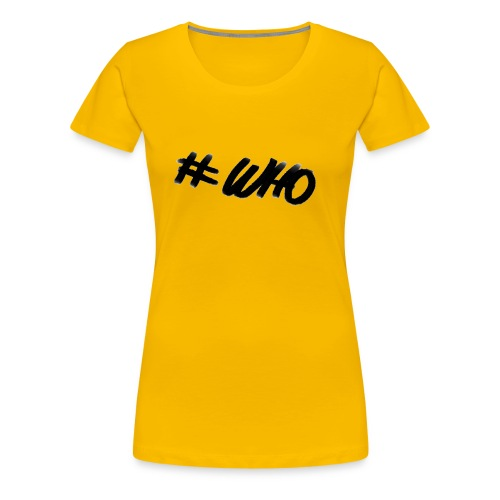 #WHO - Women's Premium T-Shirt