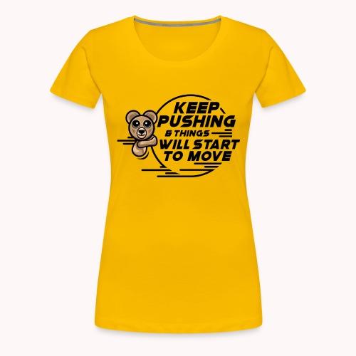 KEEP PUSHING & Things Will Start To Move Blk - Women's Premium T-Shirt