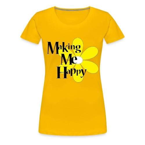 MakingMeHappy - Women's Premium T-Shirt