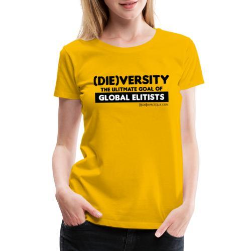 DIEVERSITY The Ultimate Goal of Global Elitists - Women's Premium T-Shirt