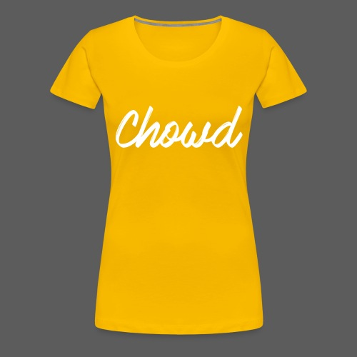 CHOWD Editie limitata - Women's Premium T-Shirt