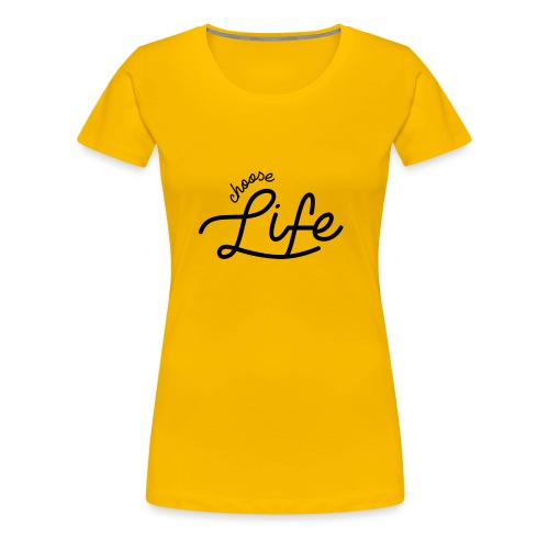 Choose Life - Women's Premium T-Shirt