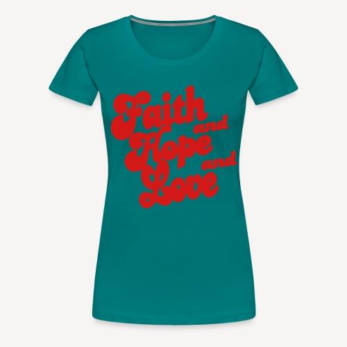 FAITH AND HOPE AND LOVE - Women's Premium T-Shirt
