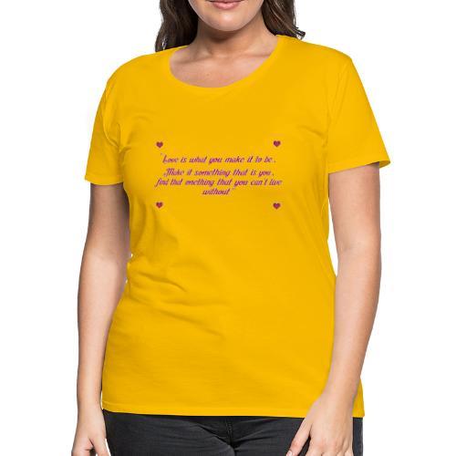 Love quote - Women's Premium T-Shirt
