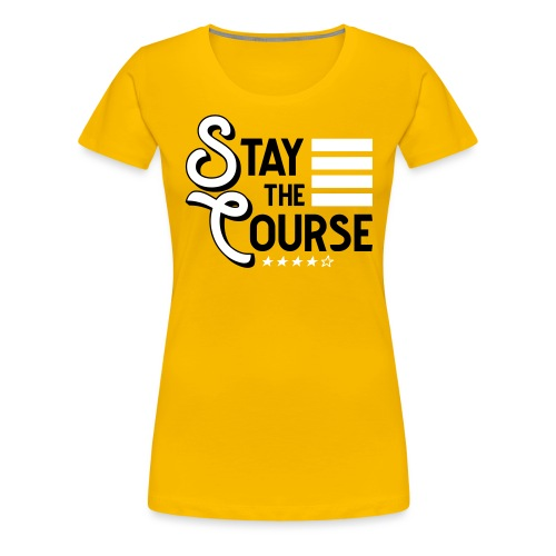 Stay The Course - Women's Premium T-Shirt