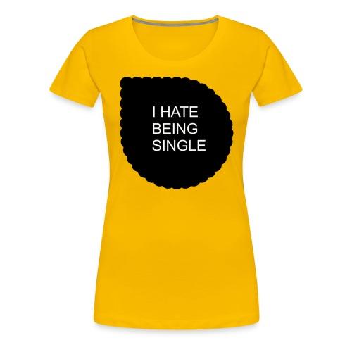 Single..... - Women's Premium T-Shirt