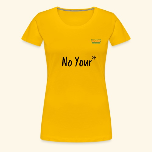 No Your* - Women's Premium T-Shirt