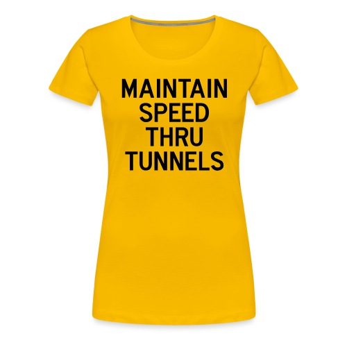 Maintain Speed Thru Tunnels (Black) - Women's Premium T-Shirt