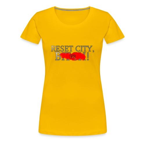 Reset City, B*&%! - Women's Premium T-Shirt