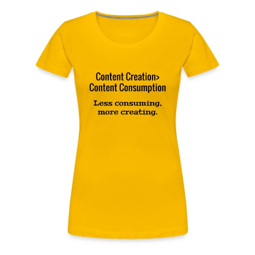 Content Creation> Content Consumption - Women's Premium T-Shirt
