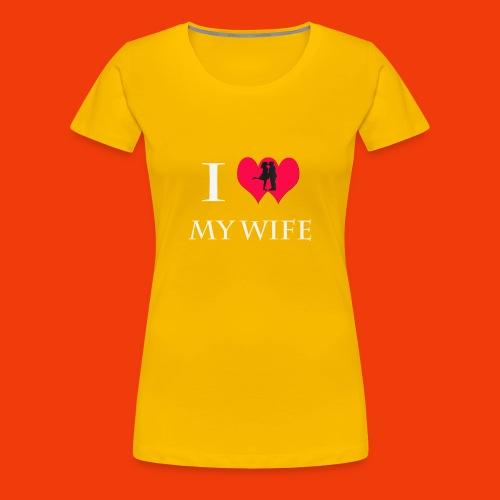 I Love My Wife T-Shirt - Women's Premium T-Shirt