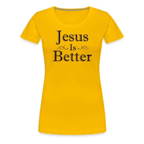 Jesus Is Better Scrollwork (Womens) - Women's Premium T-Shirt