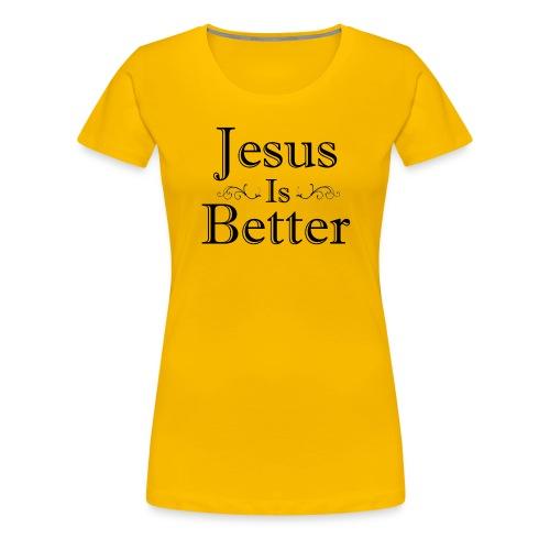 Jesus Is Better Scrollwork (Womens) - Women's Premium T-Shirt