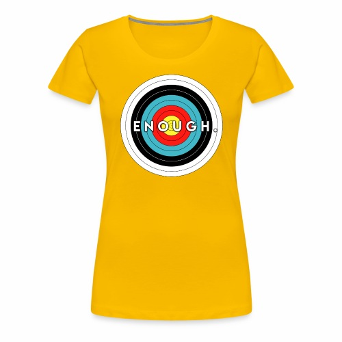 Enough Is the Target - Women's Premium T-Shirt