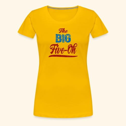 The Big Five Oh 50th birthday present - Women's Premium T-Shirt