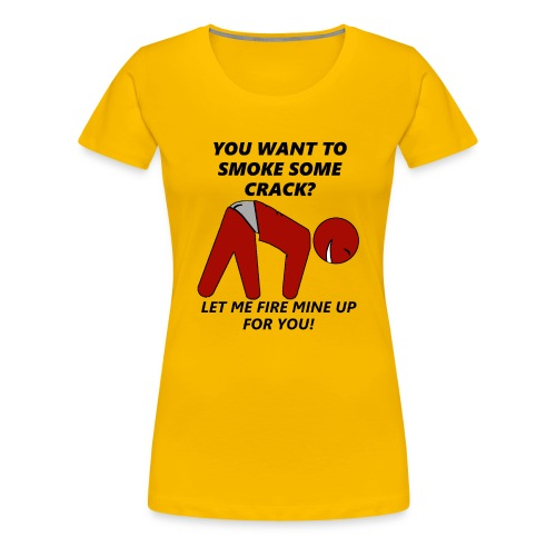 Let Fire Mine Up Crack Man - Women's Premium T-Shirt