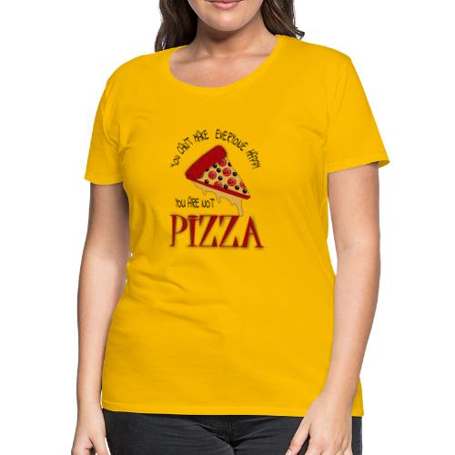 You Can't Make Everyone Happy You Are Not Pizza - Women's Premium T-Shirt