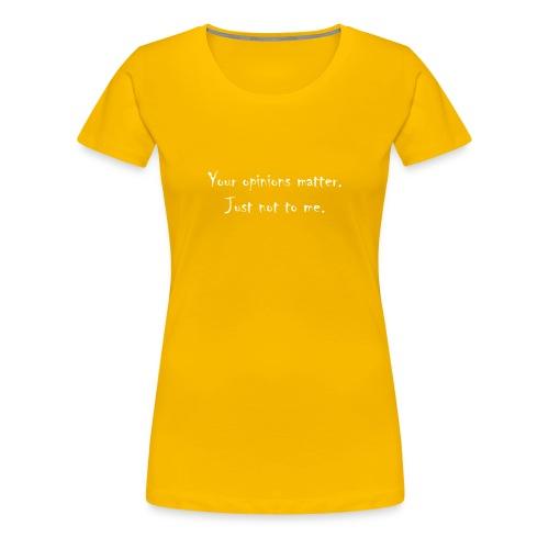 Your_opinions_matter - Women's Premium T-Shirt