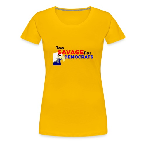 Too Savage For Democrats - Women's Premium T-Shirt