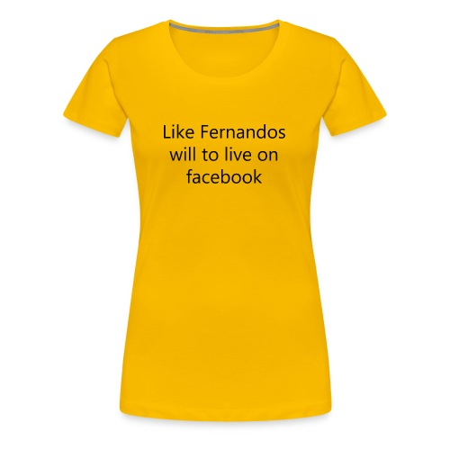 Fernandos Will To Like - Women's Premium T-Shirt