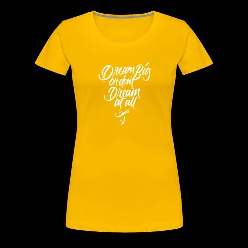 Dream More - Women's Premium T-Shirt