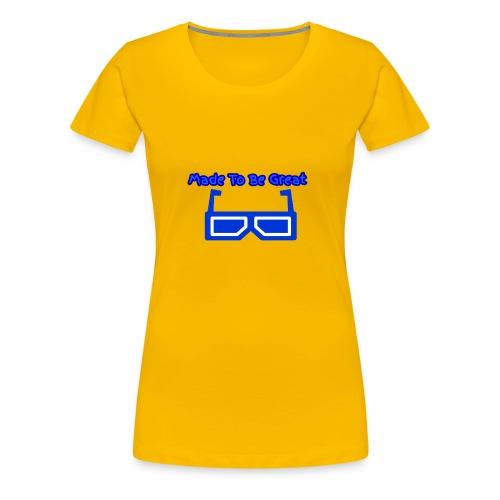 Made To Be Great - Women's Premium T-Shirt