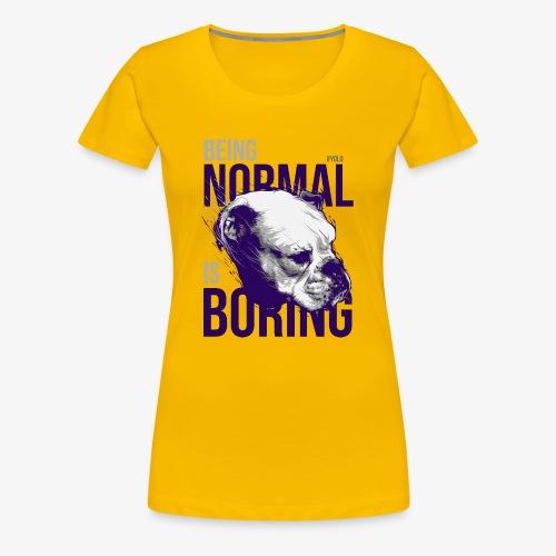 Being normal is boring - Bull Dog - Women's Premium T-Shirt