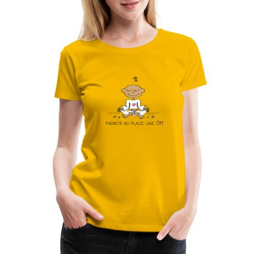 There is no place like OM - Women's Premium T-Shirt