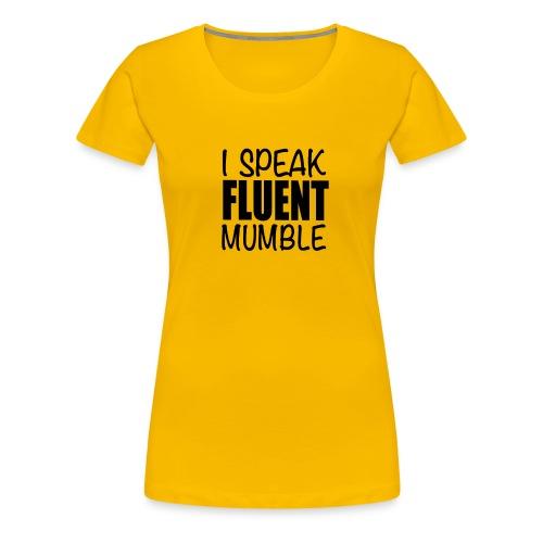 I Speak Fluent Mumble - Women's Premium T-Shirt