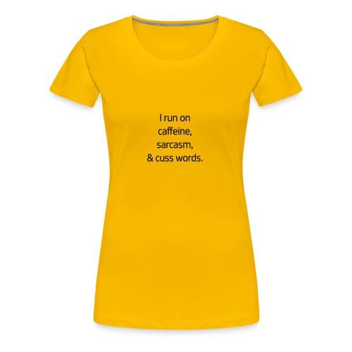 I Run On Caffeine, Sarcasm, & Cuss Words - Women's Premium T-Shirt