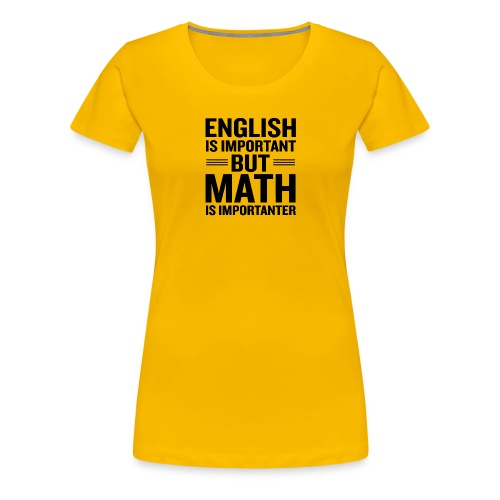 English Is Important But Math Is Importanter merch - Women's Premium T-Shirt