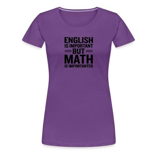 English Is Important But Math Is Importanter merch - Women's Premium T-Shirt