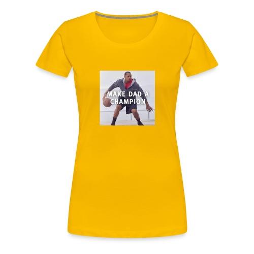 Make dad a champion - Women's Premium T-Shirt