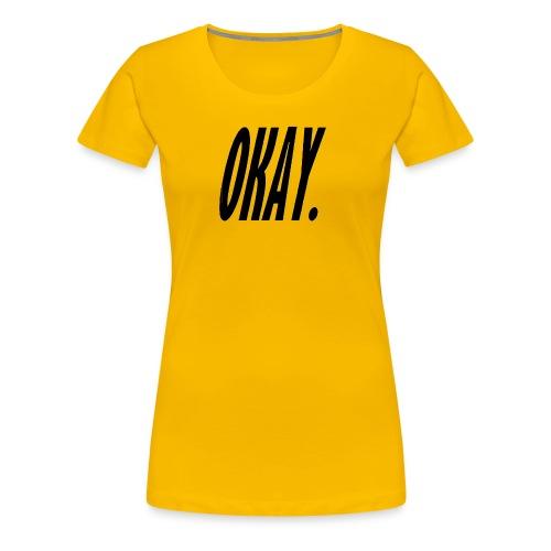 okay. - Women's Premium T-Shirt