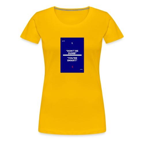 -Don-t_be_dumb----You---re_smart---- - Women's Premium T-Shirt