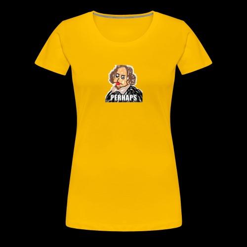 PERHAPS William Shitpostspeare - Women's Premium T-Shirt