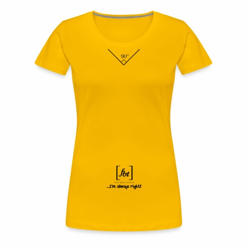I'm always right! [fbt] - Women's Premium T-Shirt