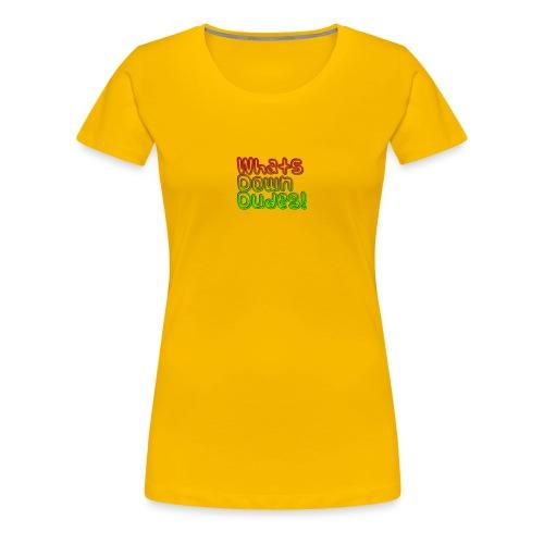 Whats Down DUDES!! - Women's Premium T-Shirt