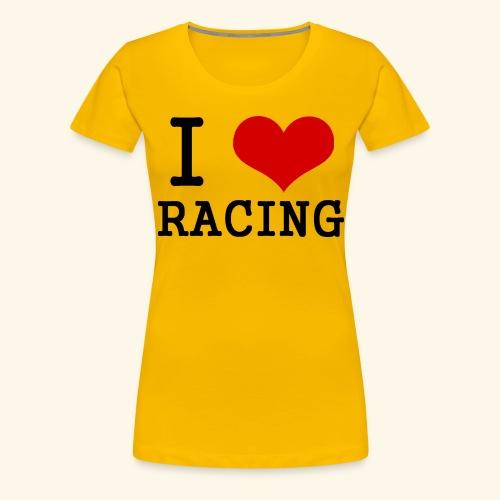 I love racing - Women's Premium T-Shirt