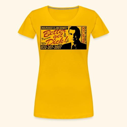 Better Get Dick - Women's Premium T-Shirt